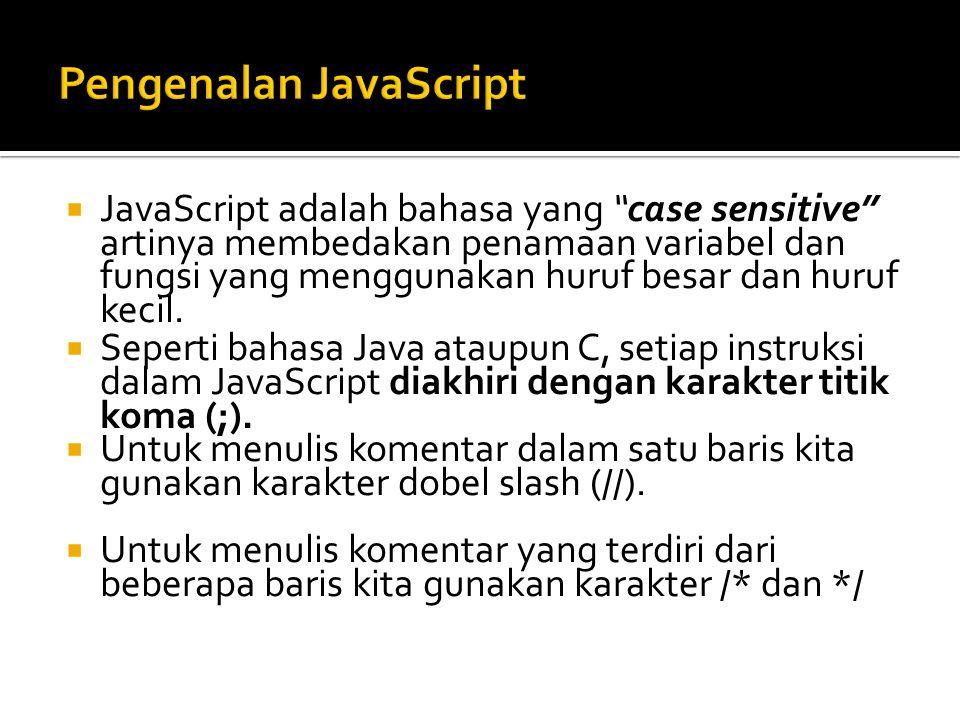  JavaScript adalah bahasa yang case sensitive artinya membedakan penamaan variabel dan fungsi yang menggunakan huruf besar dan huruf kecil.