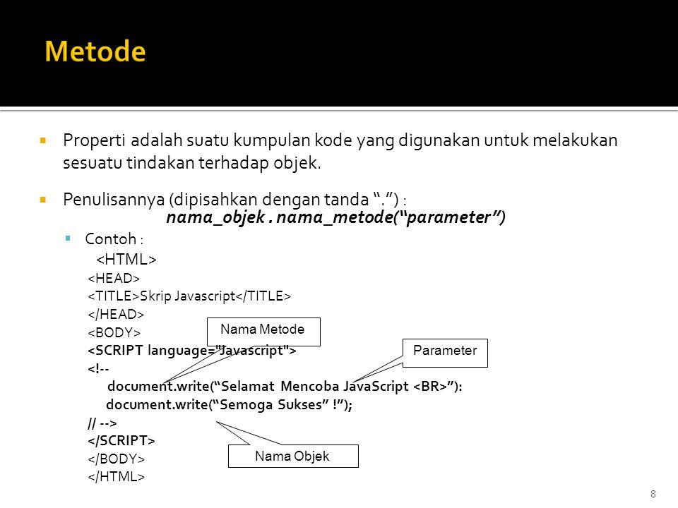 8  Properti adalah suatu kumpulan kode yang digunakan untuk melakukan sesuatu tindakan terhadap objek.