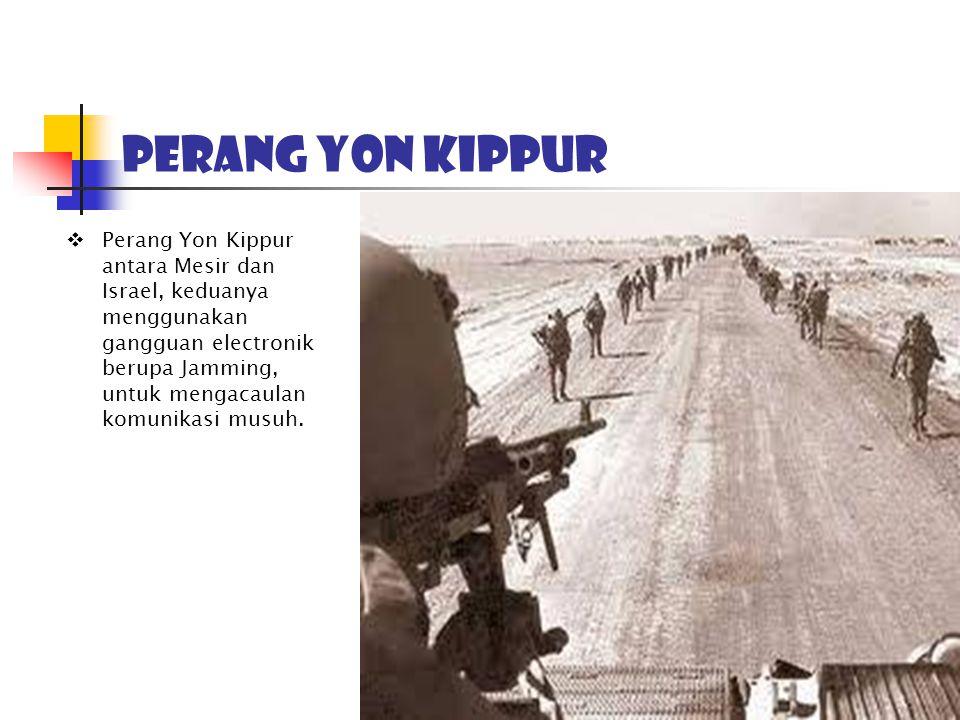 Perang yon kippur  Perang Yon Kippur antara Mesir dan Israel, keduanya menggunakan gangguan electronik berupa Jamming, untuk mengacaulan komunikasi m