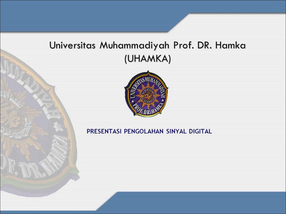Universitas Muhammadiyah Prof. DR. Hamka (UHAMKA) PRESENTASI PENGOLAHAN SINYAL DIGITAL