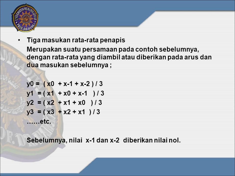 •Tiga masukan rata-rata penapis Merupakan suatu persamaan pada contoh sebelumnya, dengan rata-rata yang diambil atau diberikan pada arus dan dua masuk