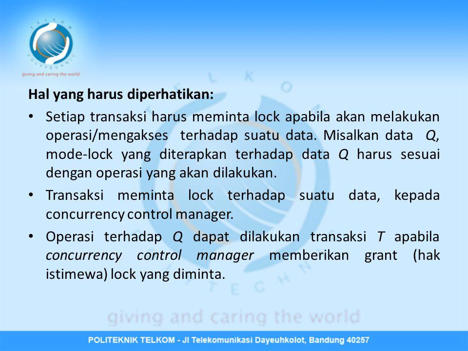 Hal yang harus diperhatikan: • Setiap transaksi harus meminta lock apabila akan melakukan operasi/mengakses terhadap suatu data.