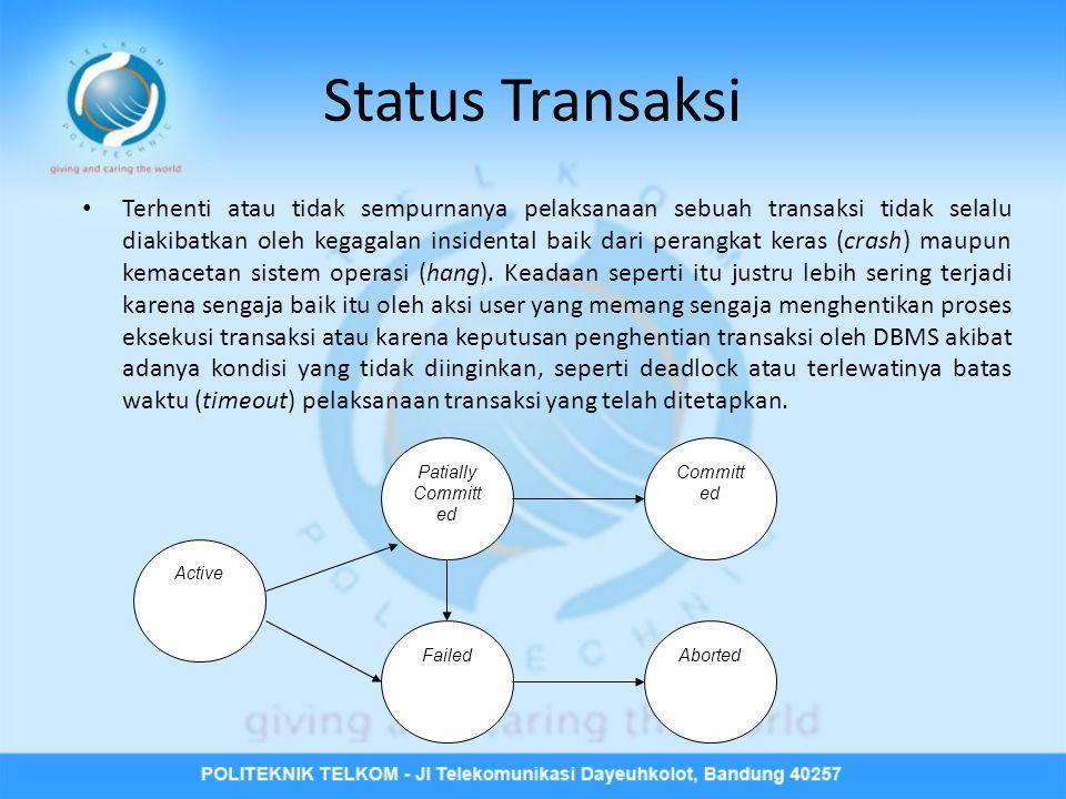 Status Transaksi • Terhenti atau tidak sempurnanya pelaksanaan sebuah transaksi tidak selalu diakibatkan oleh kegagalan insidental baik dari perangkat keras (crash) maupun kemacetan sistem operasi (hang).