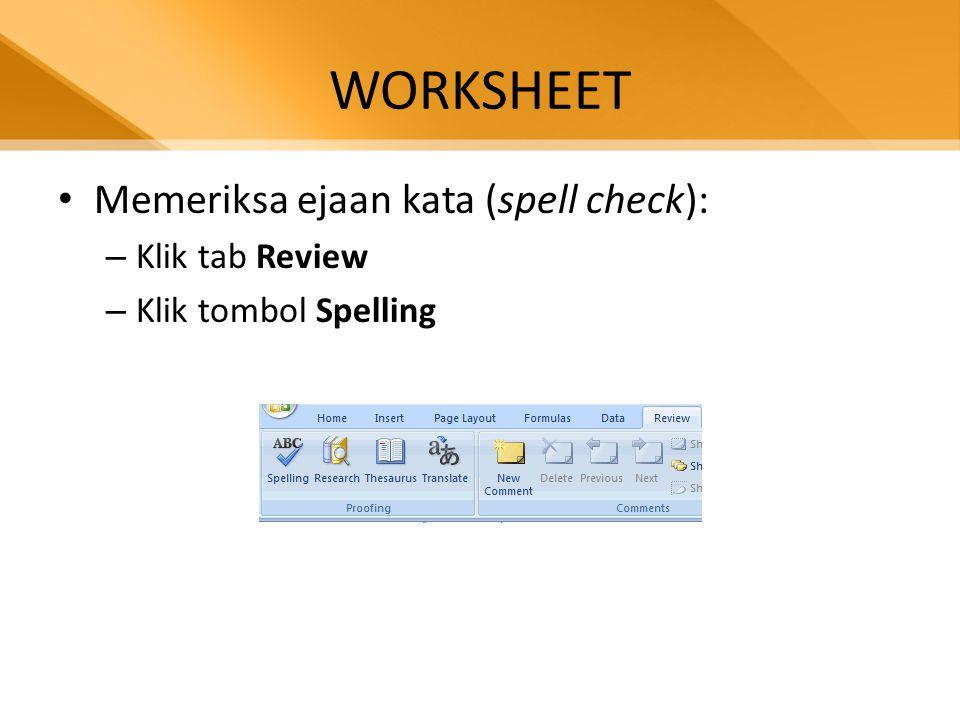 WORKSHEET • Memeriksa ejaan kata (spell check): – Klik tab Review – Klik tombol Spelling