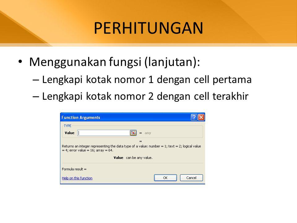 PERHITUNGAN • Menggunakan fungsi (lanjutan): – Lengkapi kotak nomor 1 dengan cell pertama – Lengkapi kotak nomor 2 dengan cell terakhir