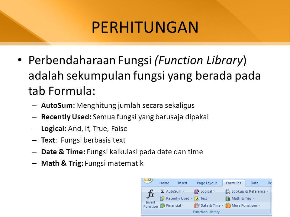 PERHITUNGAN • Perbendaharaan Fungsi (Function Library) adalah sekumpulan fungsi yang berada pada tab Formula: – AutoSum: Menghitung jumlah secara seka