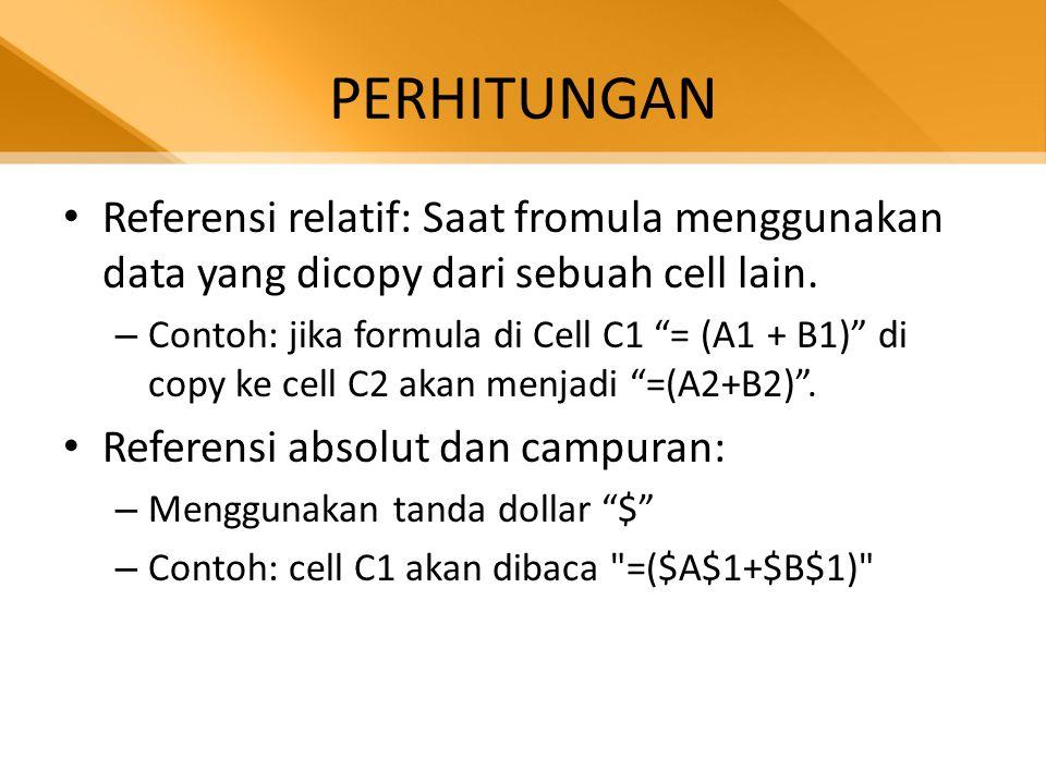 """PERHITUNGAN • Referensi relatif: Saat fromula menggunakan data yang dicopy dari sebuah cell lain. – Contoh: jika formula di Cell C1 """"= (A1 + B1)"""" di c"""