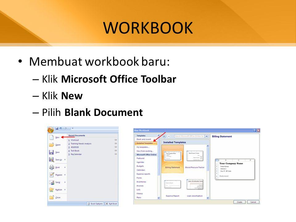 WORKBOOK • Menyimpan workbook – Klik Microsoft Office Button – Klik Save/Save As – Masukan nama file – Pada kotak Save as Type, pilih Excel 97- 2003 Workbook
