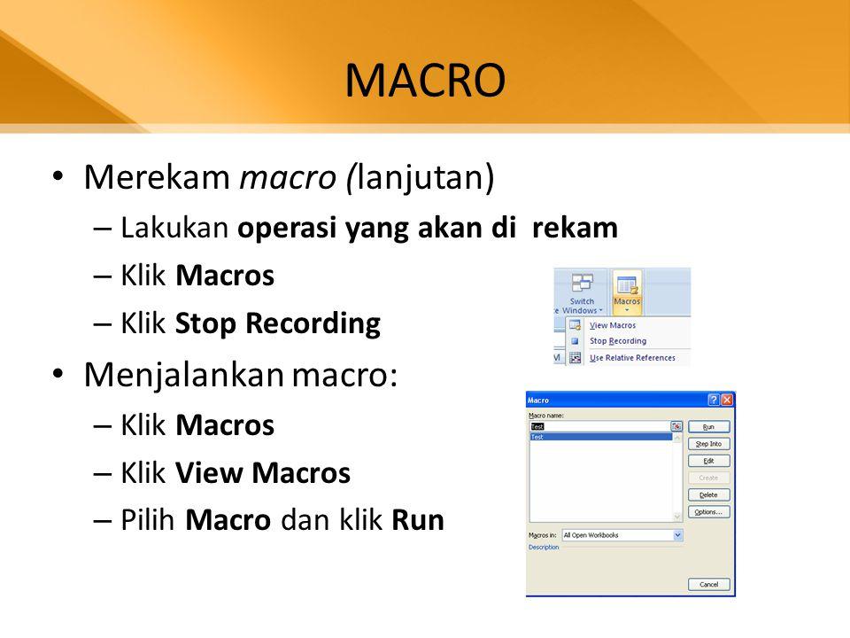MACRO • Merekam macro (lanjutan) – Lakukan operasi yang akan di rekam – Klik Macros – Klik Stop Recording • Menjalankan macro: – Klik Macros – Klik Vi
