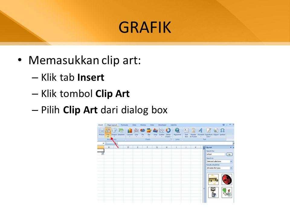 GRAFIK • Memasukkan clip art: – Klik tab Insert – Klik tombol Clip Art – Pilih Clip Art dari dialog box