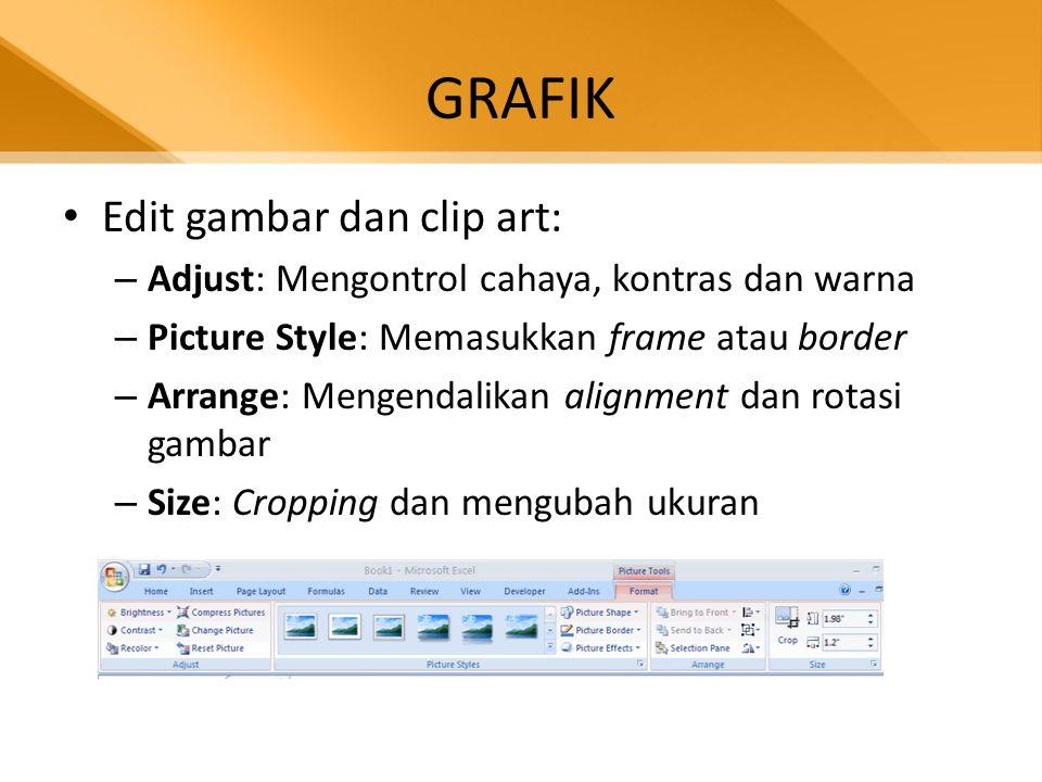 GRAFIK • Edit gambar dan clip art: – Adjust: Mengontrol cahaya, kontras dan warna – Picture Style: Memasukkan frame atau border – Arrange: Mengendalik