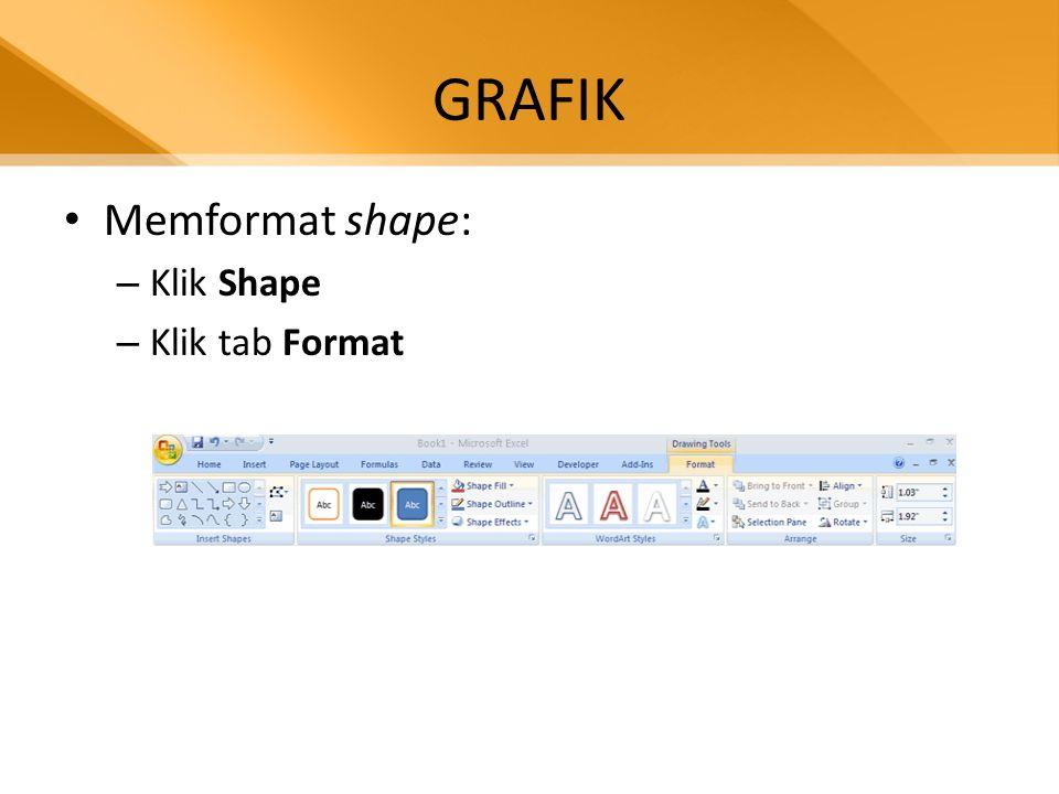 GRAFIK • Memformat shape: – Klik Shape – Klik tab Format