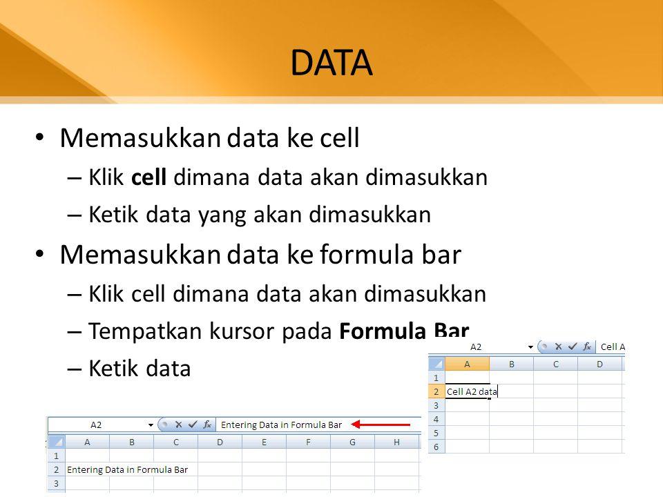 DATA • Memasukkan data ke cell – Klik cell dimana data akan dimasukkan – Ketik data yang akan dimasukkan • Memasukkan data ke formula bar – Klik cell