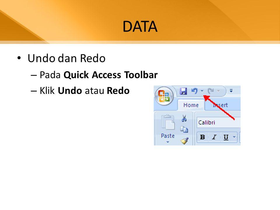 DATA • Undo dan Redo – Pada Quick Access Toolbar – Klik Undo atau Redo