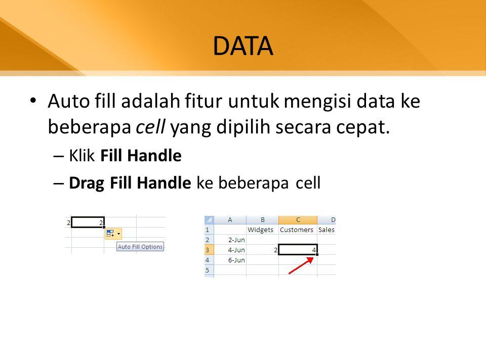 DATA • Auto fill adalah fitur untuk mengisi data ke beberapa cell yang dipilih secara cepat. – Klik Fill Handle – Drag Fill Handle ke beberapa cell