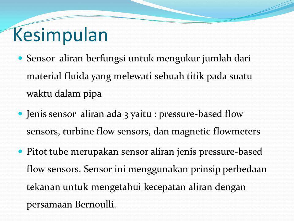 Kesimpulan  Sensor aliran berfungsi untuk mengukur jumlah dari material fluida yang melewati sebuah titik pada suatu waktu dalam pipa  Jenis sensor