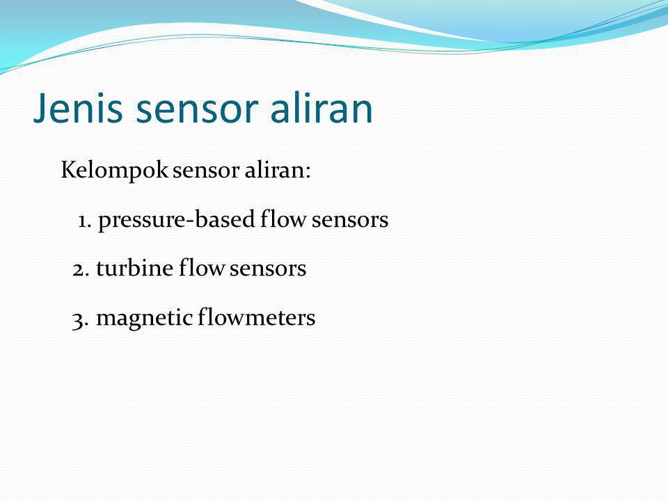 Jenis sensor aliran Kelompok sensor aliran: 1. pressure-based flow sensors 2. turbine flow sensors 3. magnetic flowmeters