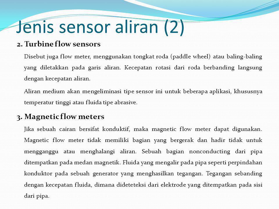 Jenis sensor aliran (2) 2. Turbine flow sensors Disebut juga flow meter, menggunakan tongkat roda (paddle wheel) atau baling-baling yang diletakkan pa