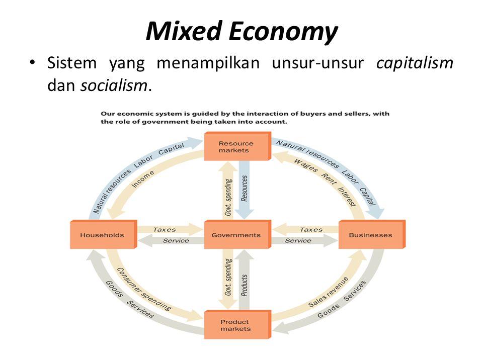 Mixed Economy • Sistem yang menampilkan unsur-unsur capitalism dan socialism.