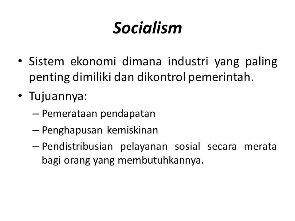 Socialism • Sistem ekonomi dimana industri yang paling penting dimiliki dan dikontrol pemerintah. • Tujuannya: – Pemerataan pendapatan – Penghapusan k