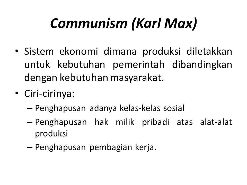 Communism (Karl Max) • Sistem ekonomi dimana produksi diletakkan untuk kebutuhan pemerintah dibandingkan dengan kebutuhan masyarakat. • Ciri-cirinya: