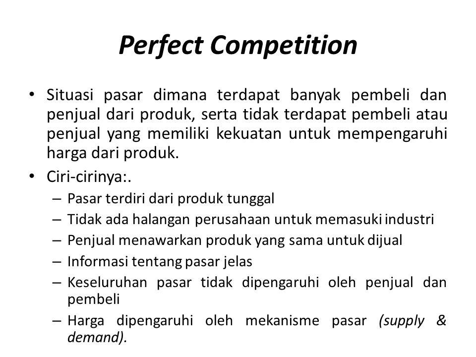 Perfect Competition • Situasi pasar dimana terdapat banyak pembeli dan penjual dari produk, serta tidak terdapat pembeli atau penjual yang memiliki ke