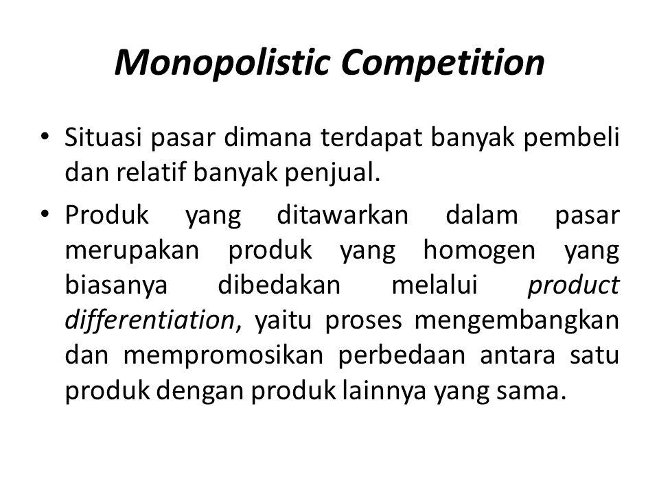 Monopolistic Competition • Situasi pasar dimana terdapat banyak pembeli dan relatif banyak penjual. • Produk yang ditawarkan dalam pasar merupakan pro