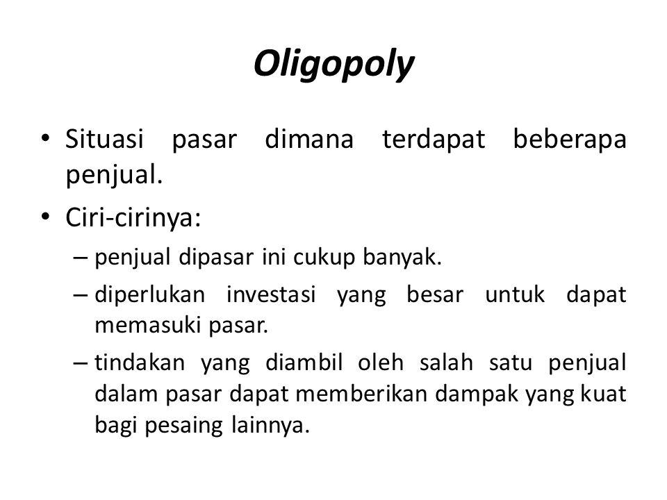 Oligopoly • Situasi pasar dimana terdapat beberapa penjual. • Ciri-cirinya: – penjual dipasar ini cukup banyak. – diperlukan investasi yang besar untu