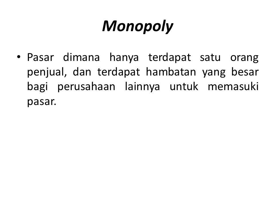 Monopoly • Pasar dimana hanya terdapat satu orang penjual, dan terdapat hambatan yang besar bagi perusahaan lainnya untuk memasuki pasar.