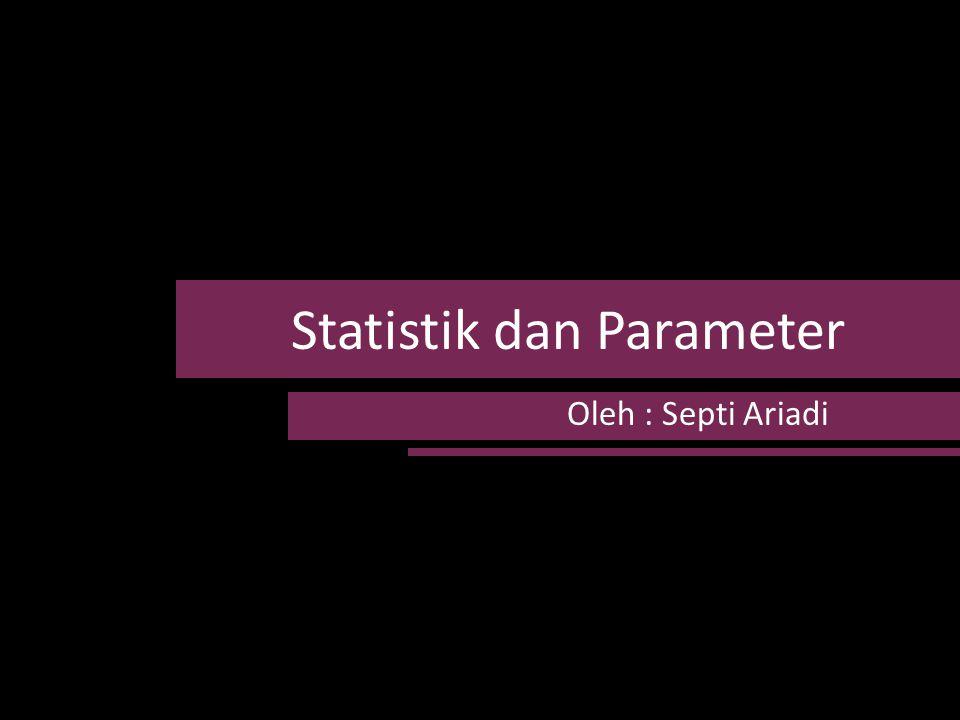 Statistik dan Parameter Oleh : Septi Ariadi