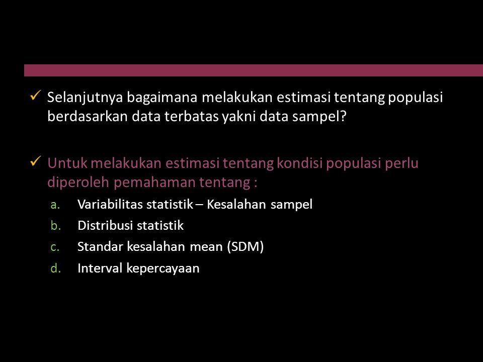  Selanjutnya bagaimana melakukan estimasi tentang populasi berdasarkan data terbatas yakni data sampel?  Untuk melakukan estimasi tentang kondisi po