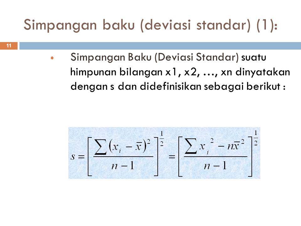 Simpangan baku (deviasi standar) (2): 12  Jika x1, x2, …, xn masing-masing muncul dengan frekuensi f1, f2, …, fn, maka simpangan baku dapat dituliskan :