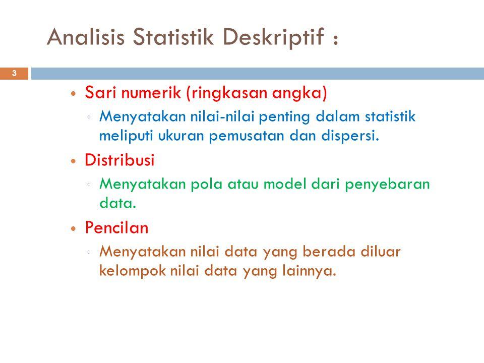 Sari Numerik (ringkasan angka): 4  Ukuran pemusatan ◦ merupakan ukuran yang menyatakan pusat dari sebaran data.