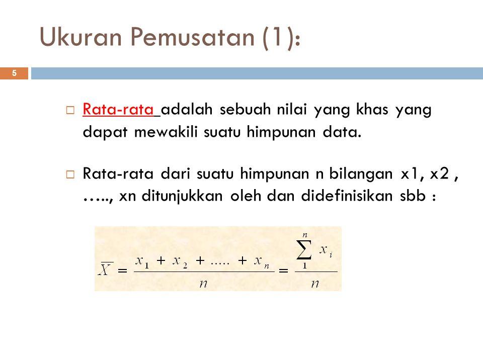 Ukuran Pemusatan (2): 6  Jika bilangan-bilangan x1, x2, ….., xn masing- masing terjadi f1, f2, ….., fn maka nilai rata- ratanya adalah :