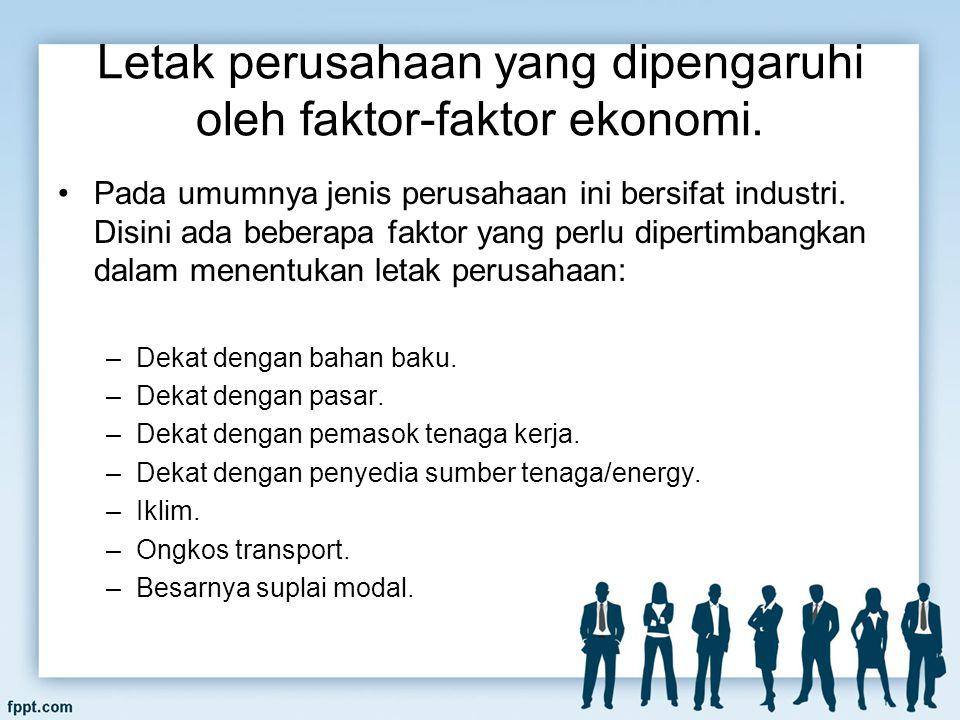 Letak perusahaan yang dipengaruhi oleh faktor-faktor ekonomi.