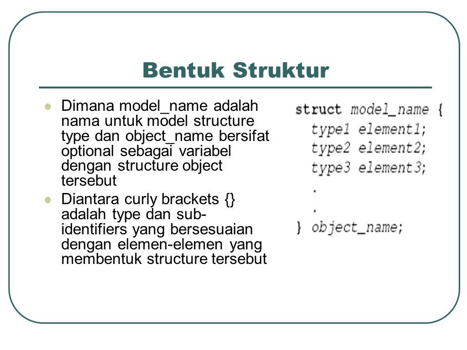 Bentuk Struktur  Dimana model_name adalah nama untuk model structure type dan object_name bersifat optional sebagai variabel dengan structure object