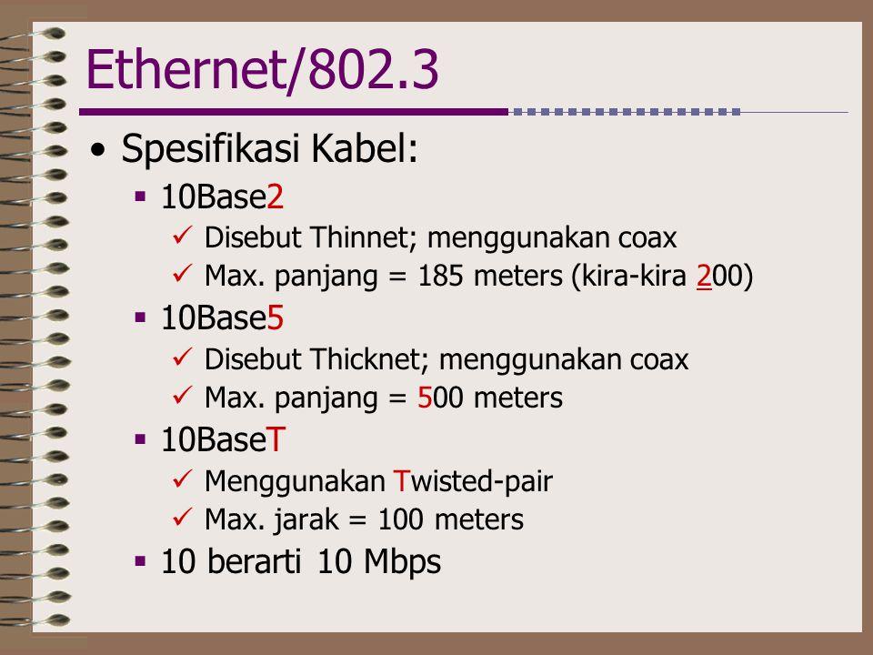 Ethernet/802.3 •Spesifikasi Kabel:  10Base2  Disebut Thinnet; menggunakan coax  Max. panjang = 185 meters (kira-kira 200)  10Base5  Disebut Thick