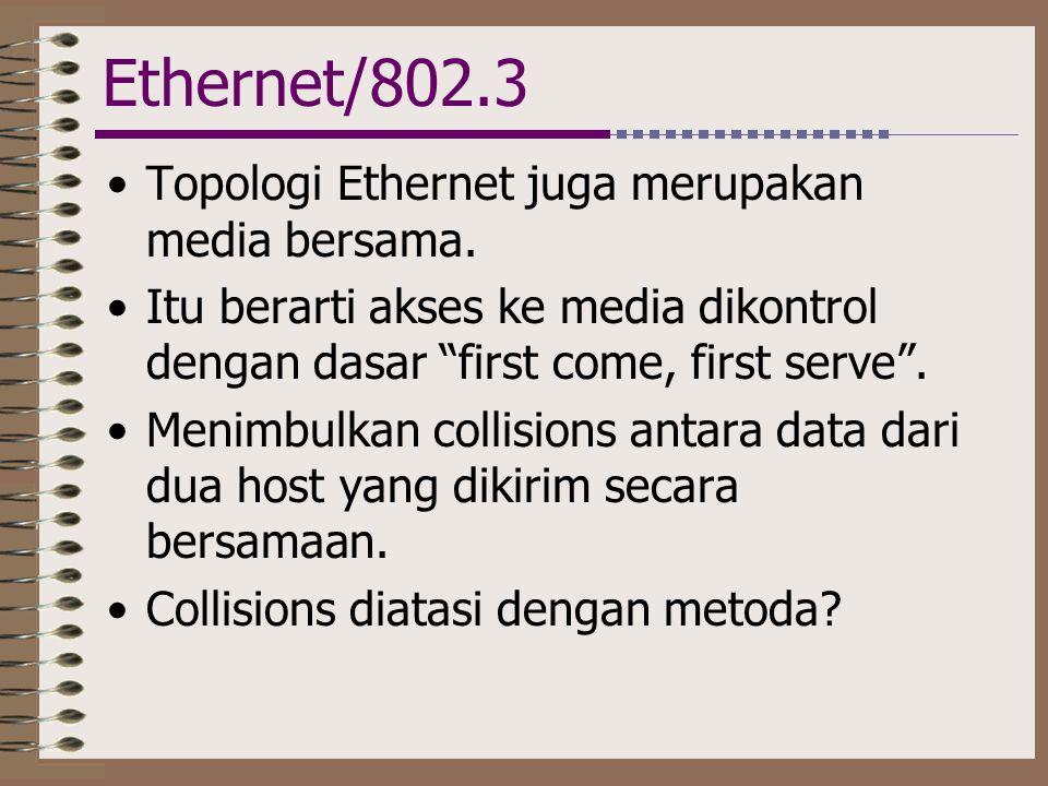 """Ethernet/802.3 •Topologi Ethernet juga merupakan media bersama. •Itu berarti akses ke media dikontrol dengan dasar """"first come, first serve"""". •Menimbu"""