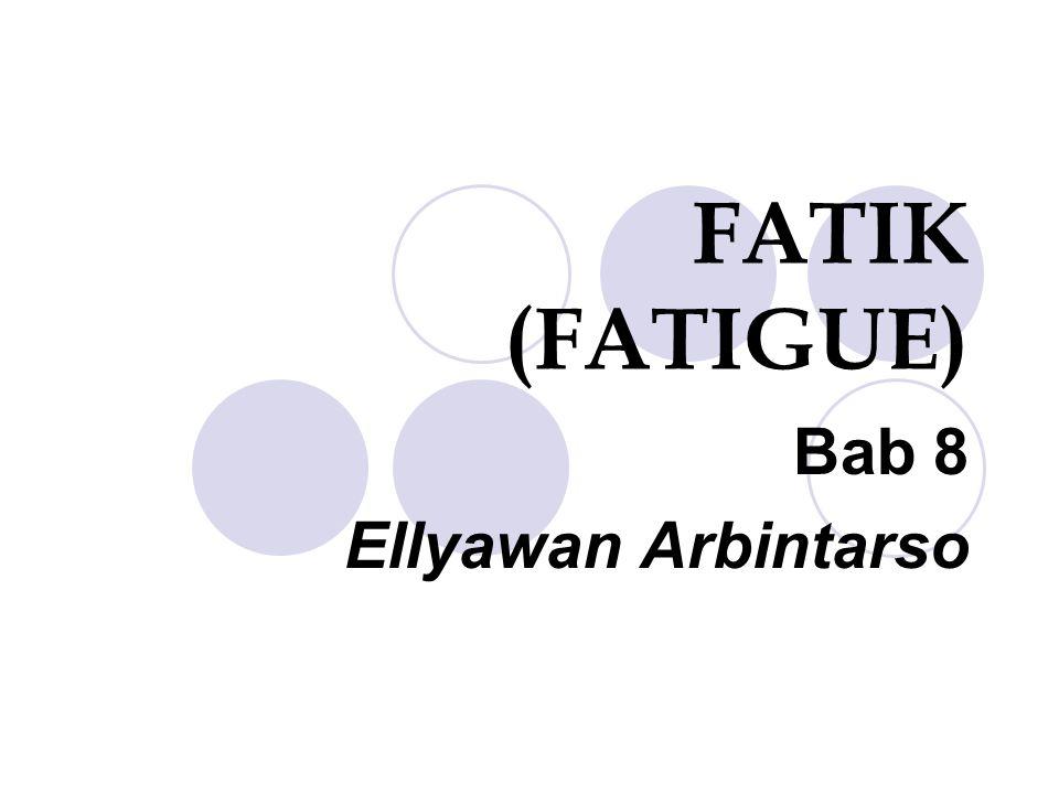 FATIK (FATIGUE) Bab 8 Ellyawan Arbintarso