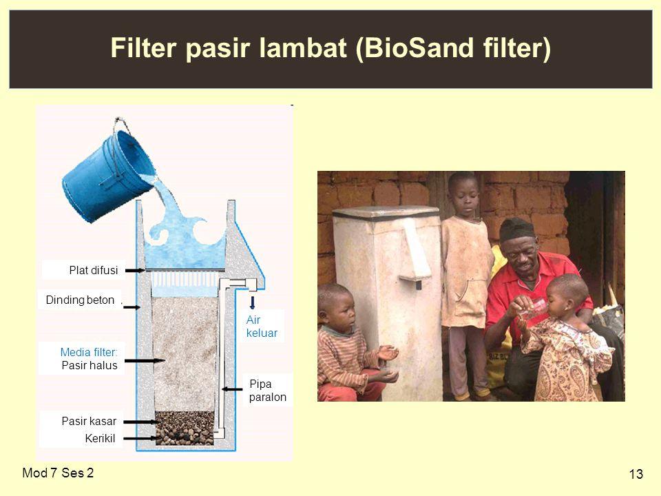 13 Filter pasir lambat (BioSand filter) Mod 7 Ses 2 Media filter: Pasir halus Pipa paralon Air keluar Pasir kasar Kerikil Plat difusi Dinding beton