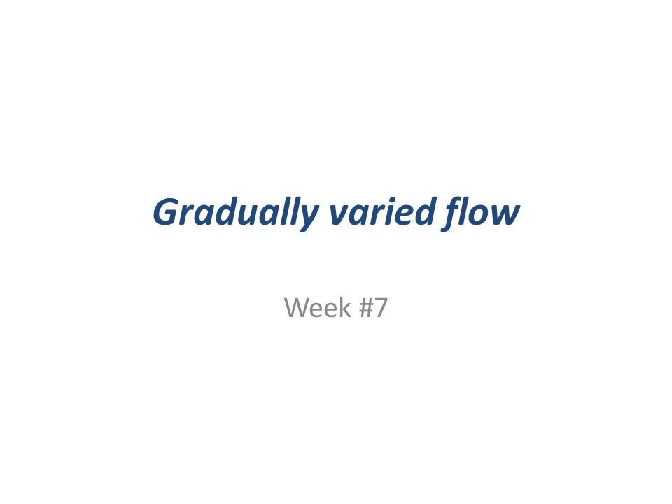 Gradually varied flow Week #7