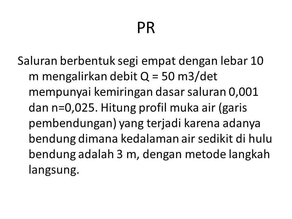 PR Saluran berbentuk segi empat dengan lebar 10 m mengalirkan debit Q = 50 m3/det mempunyai kemiringan dasar saluran 0,001 dan n=0,025. Hitung profil