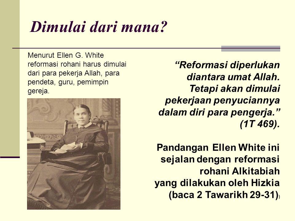 """Dimulai dari mana? Menurut Ellen G. White reformasi rohani harus dimulai dari para pekerja Allah, para pendeta, guru, pemimpin gereja. """"Reformasi dipe"""
