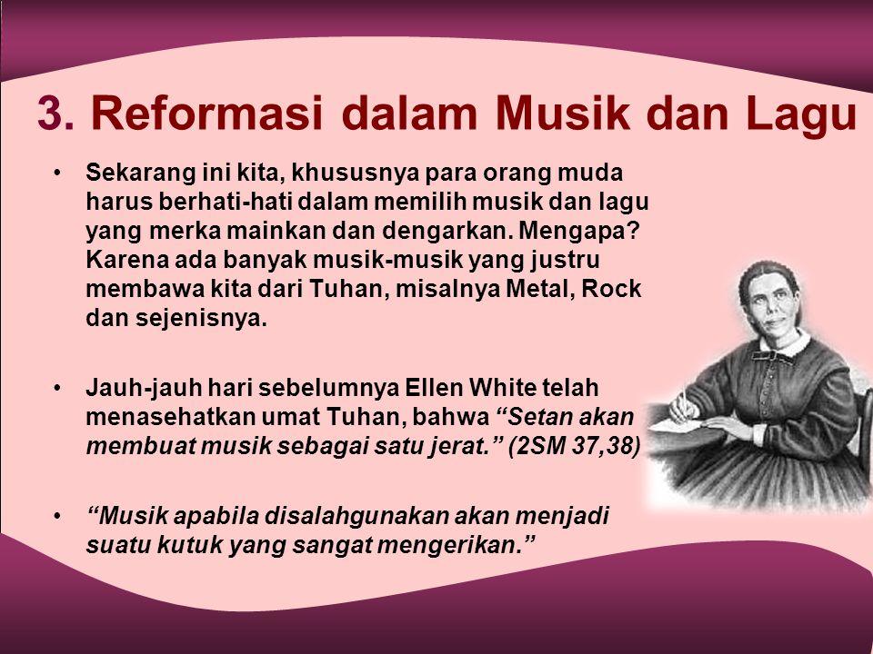 3. Reformasi dalam Musik dan Lagu •Sekarang ini kita, khususnya para orang muda harus berhati-hati dalam memilih musik dan lagu yang merka mainkan dan