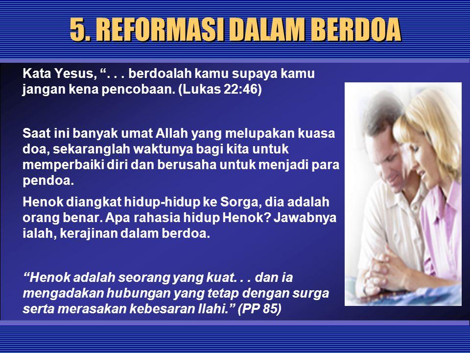 """5. REFORMASI DALAM BERDOA Kata Yesus, """"... berdoalah kamu supaya kamu jangan kena pencobaan. (Lukas 22:46) Saat ini banyak umat Allah yang melupakan k"""