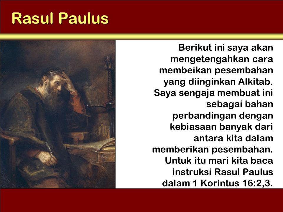 Rasul Paulus Berikut ini saya akan mengetengahkan cara membeikan pesembahan yang diinginkan Alkitab. Saya sengaja membuat ini sebagai bahan perbanding