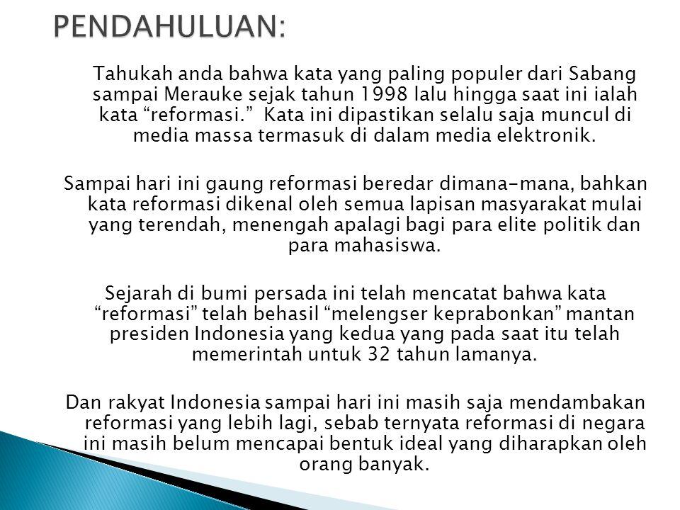 """Tahukah anda bahwa kata yang paling populer dari Sabang sampai Merauke sejak tahun 1998 lalu hingga saat ini ialah kata """"reformasi."""" Kata ini dipastik"""