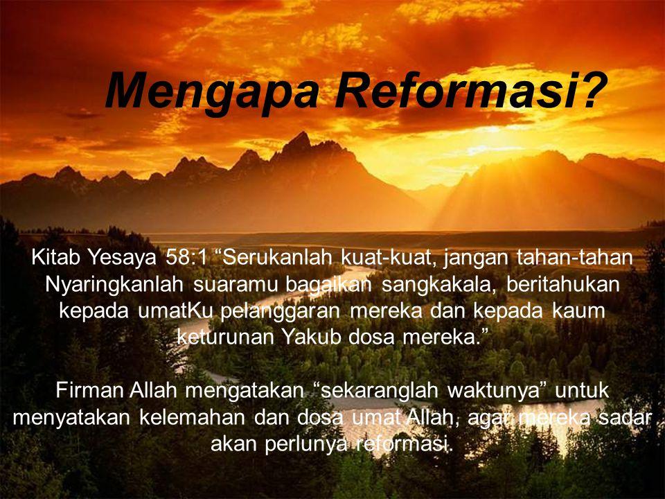 """Mengapa Reformasi? Kitab Yesaya 58:1 """"Serukanlah kuat-kuat, jangan tahan-tahan Nyaringkanlah suaramu bagaikan sangkakala, beritahukan kepada umatKu pe"""