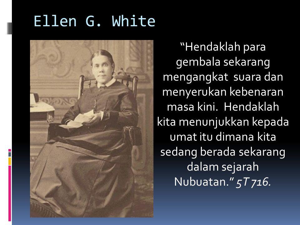 """Ellen G. White """"Hendaklah para gembala sekarang mengangkat suara dan menyerukan kebenaran masa kini. Hendaklah kita menunjukkan kepada umat itu dimana"""