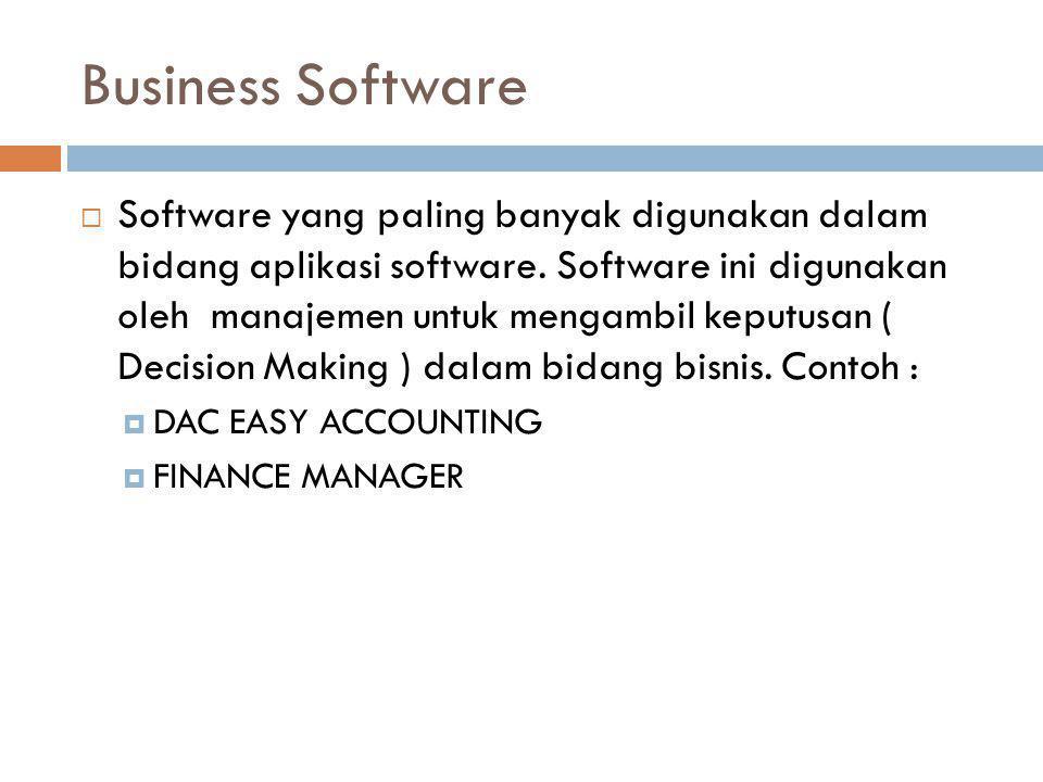 Business Software  Software yang paling banyak digunakan dalam bidang aplikasi software. Software ini digunakan oleh manajemen untuk mengambil keputu